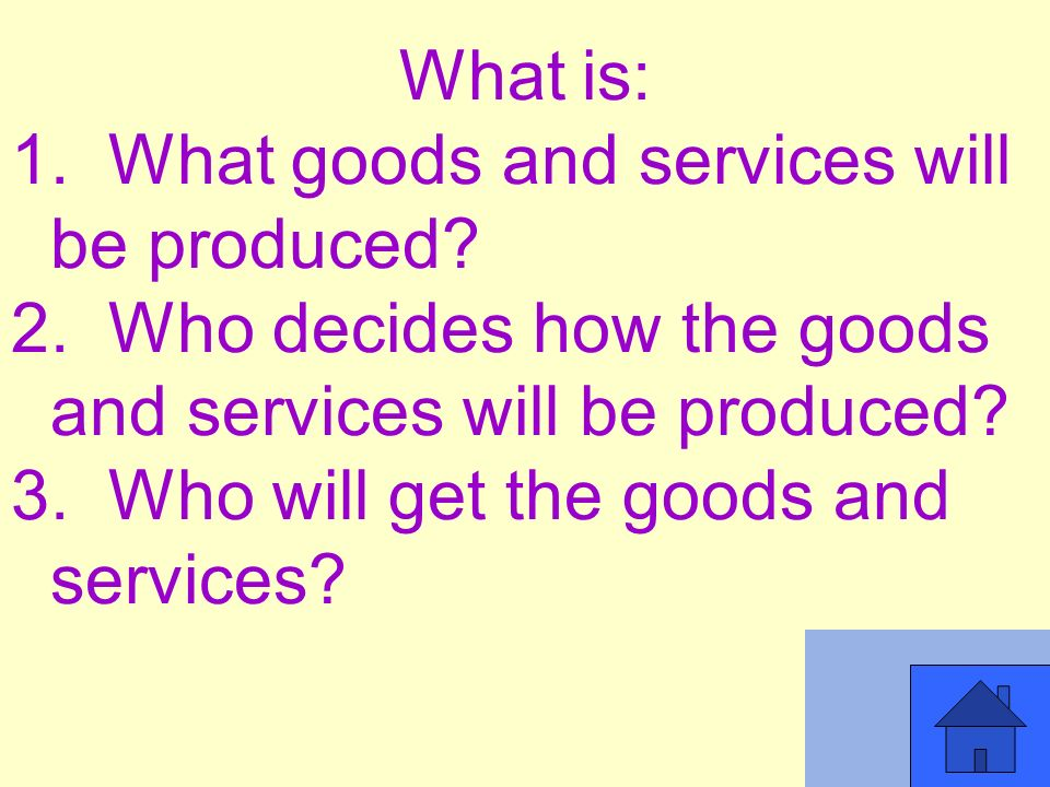 What is: 1. What goods and services will be produced.