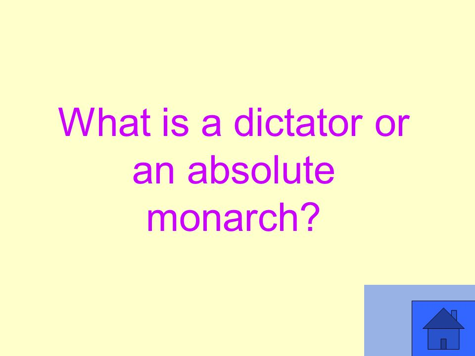 What is a dictator or an absolute monarch