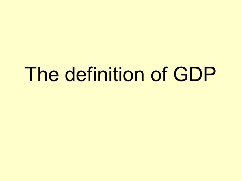 The definition of GDP