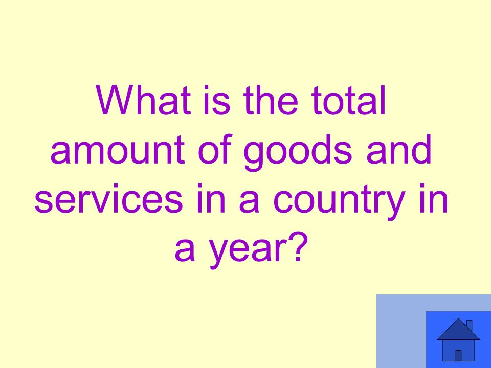 What is the total amount of goods and services in a country in a year
