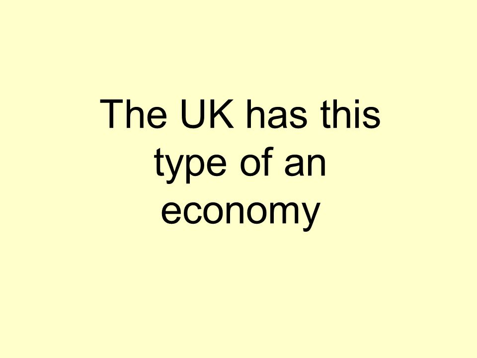 The UK has this type of an economy