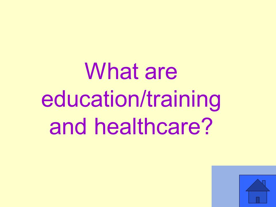 What are education/training and healthcare