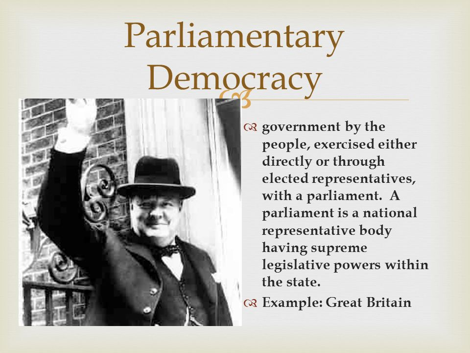  Parliamentary Democracy  government by the people, exercised either directly or through elected representatives, with a parliament.