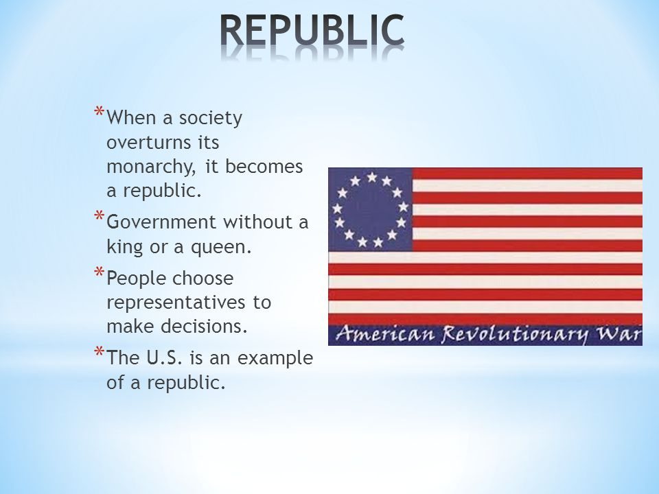 * When a society overturns its monarchy, it becomes a republic.