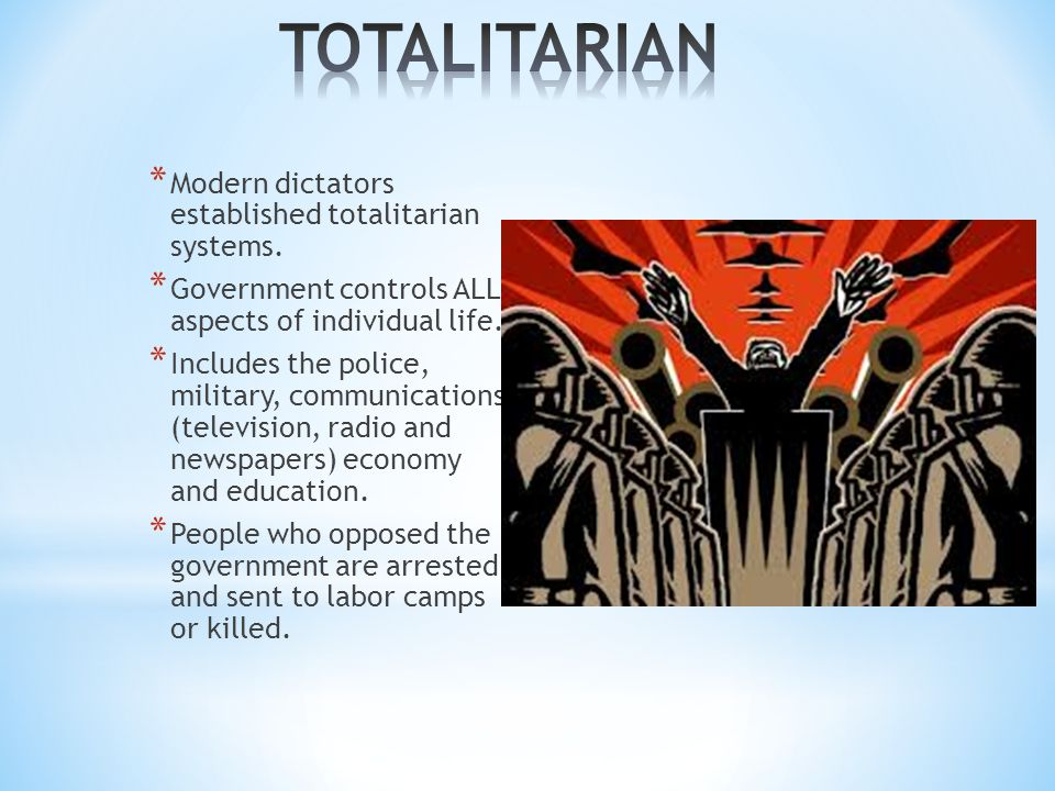 * Modern dictators established totalitarian systems.