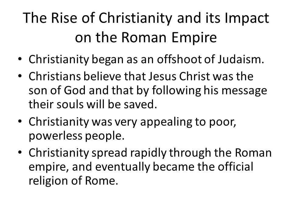 The Rise of Christianity and its Impact on the Roman Empire Christianity began as an offshoot of Judaism.