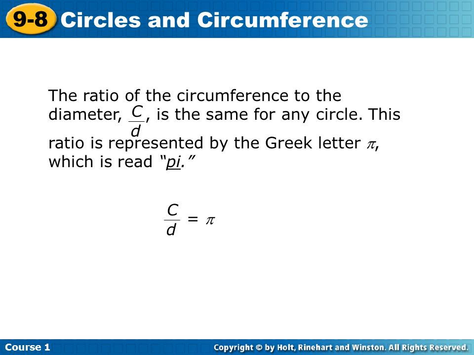 The ratio of the circumference to the diameter,, is the same for any circle.