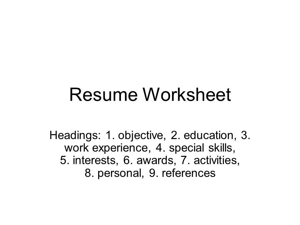 Resume Worksheet Headings: 1. objective, 2. education, 3. work ...