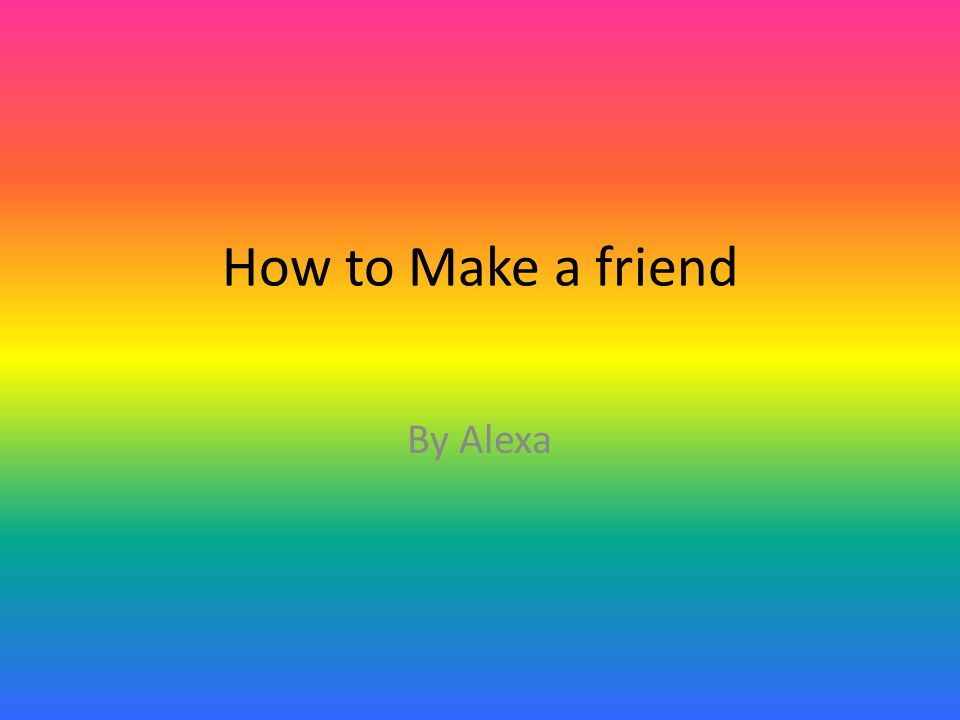 How to Make a friend By Alexa