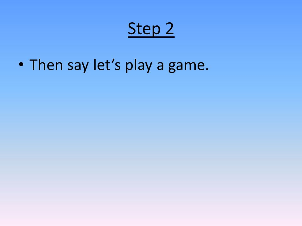 Step 2 Then say let's play a game.