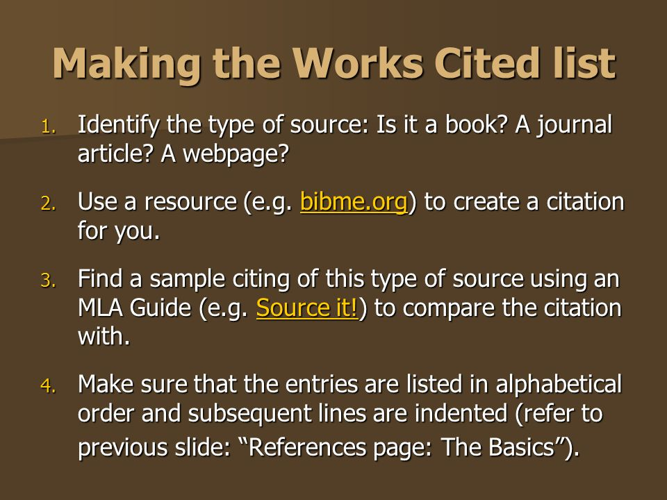 Making the Works Cited list 1. Identify the type of source: Is it a book.