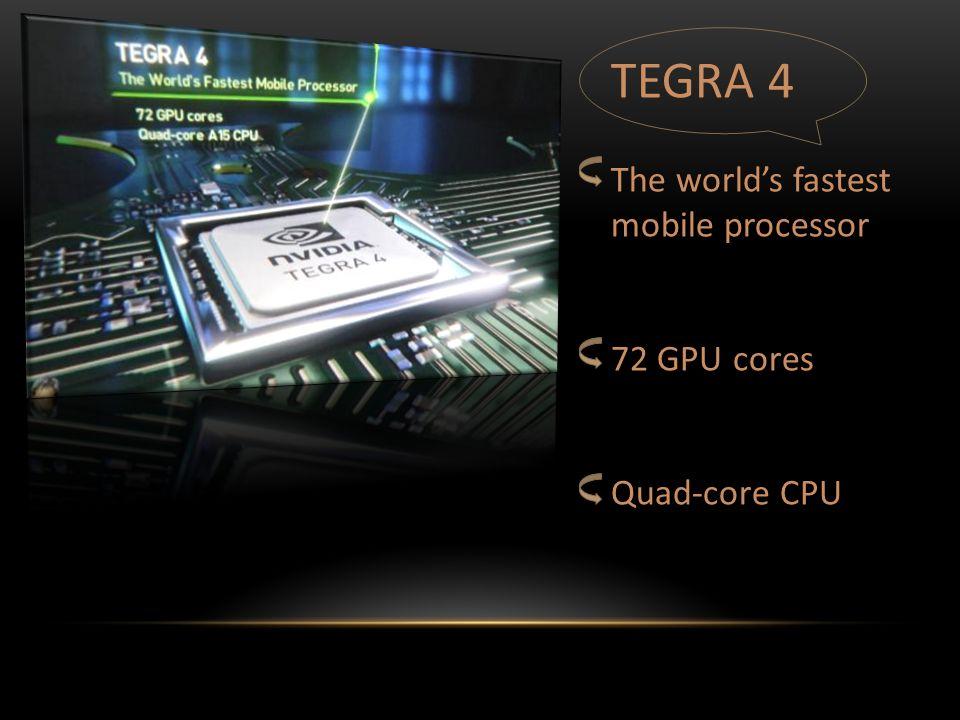 TEGRA 4 The world's fastest mobile processor 72 GPU cores