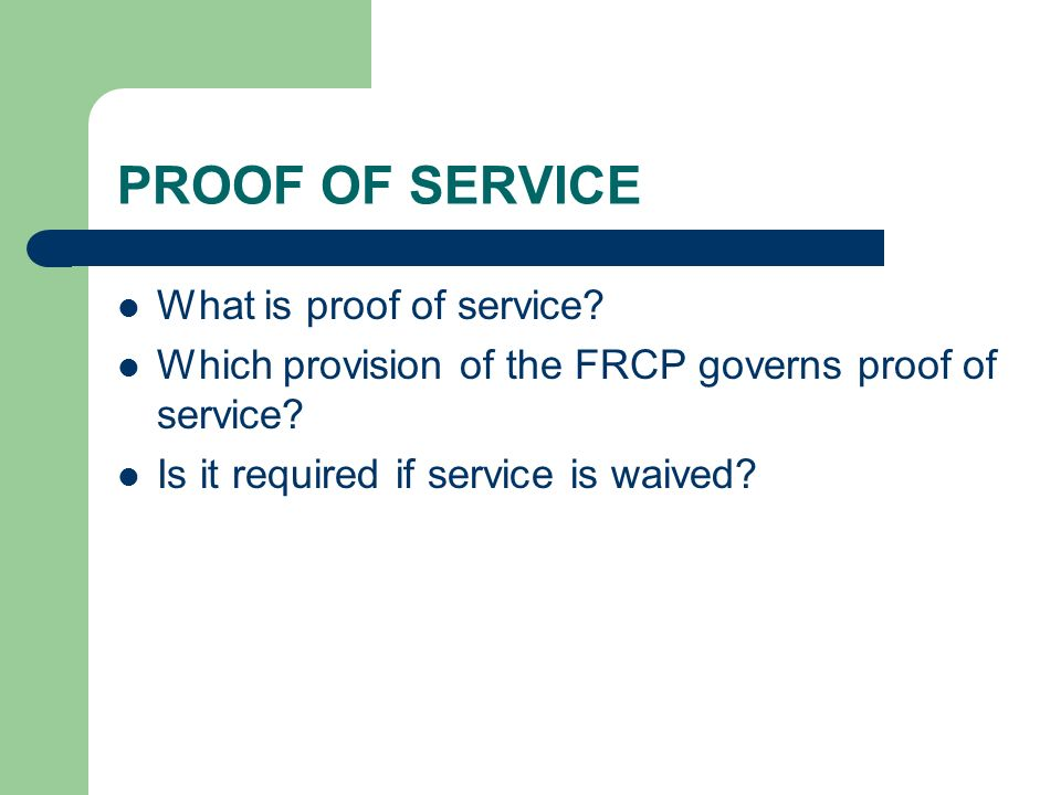 PROOF OF SERVICE What is proof of service. Which provision of the FRCP governs proof of service.