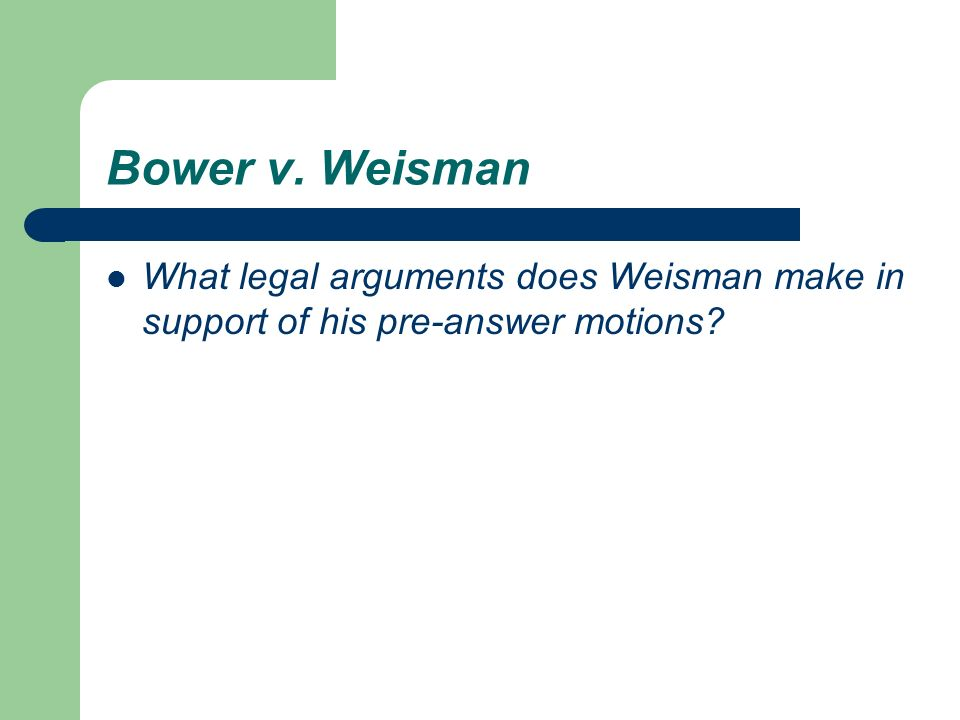 Bower v. Weisman What legal arguments does Weisman make in support of his pre-answer motions