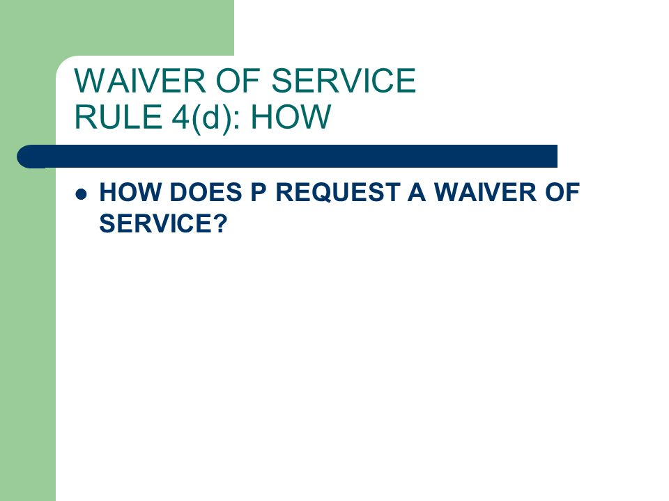 WAIVER OF SERVICE RULE 4(d): HOW HOW DOES P REQUEST A WAIVER OF SERVICE