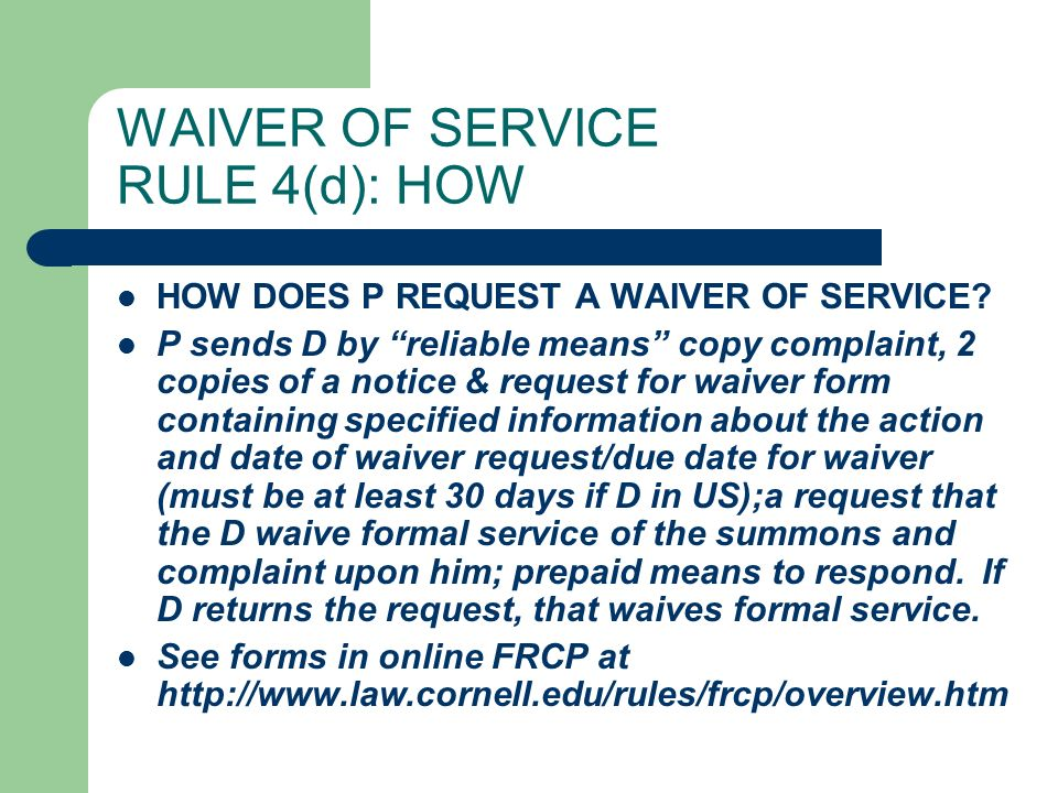 WAIVER OF SERVICE RULE 4(d): HOW HOW DOES P REQUEST A WAIVER OF SERVICE.