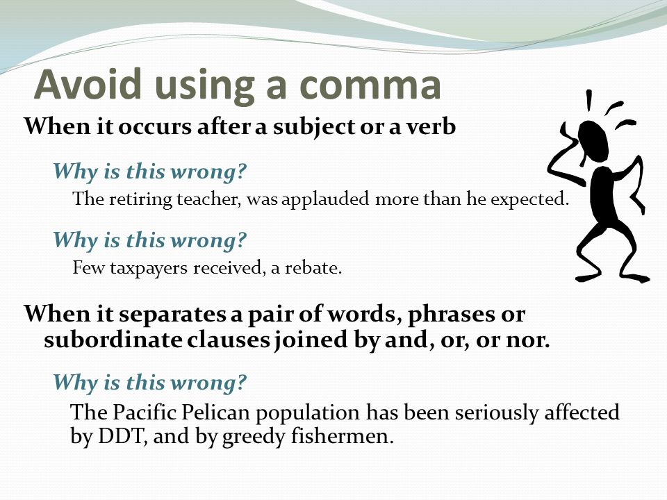 Avoid using a comma When it occurs after a subject or a verb Why is this wrong.