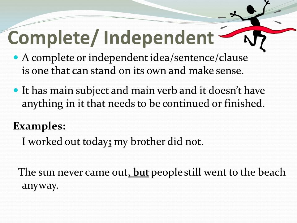 Complete/ Independent A complete or independent idea/sentence/clause is one that can stand on its own and make sense.