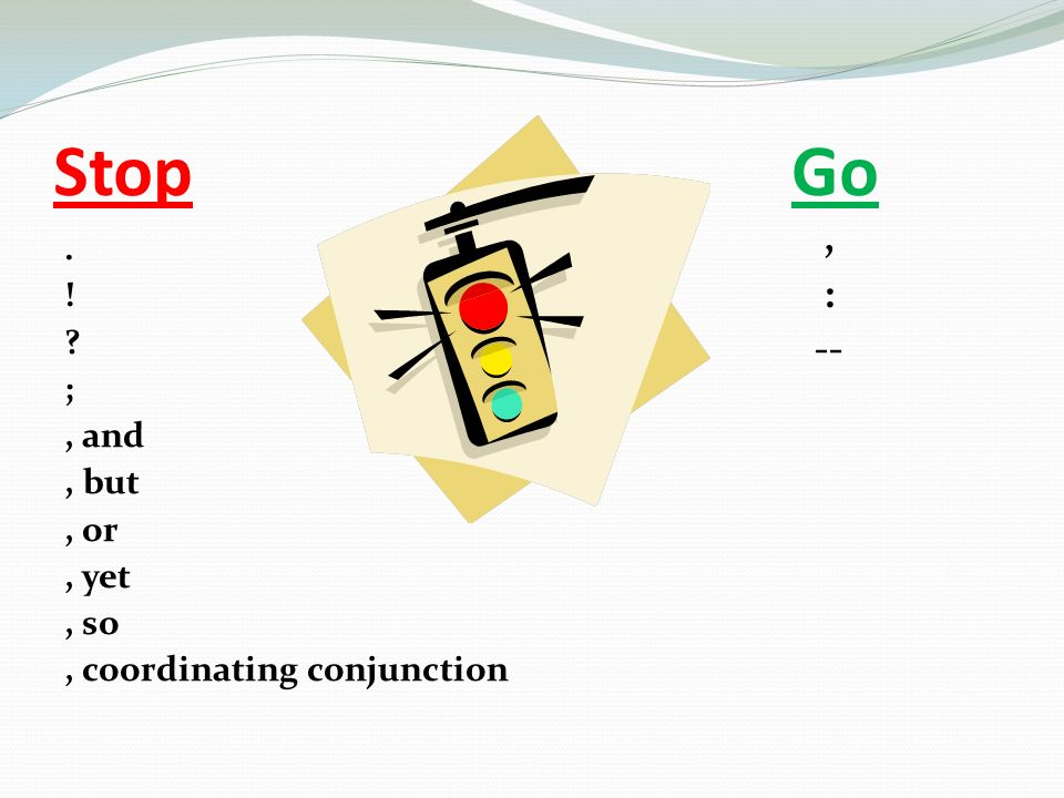 Stop Go. ! ;, and, but, or, yet, so, coordinating conjunction, : --