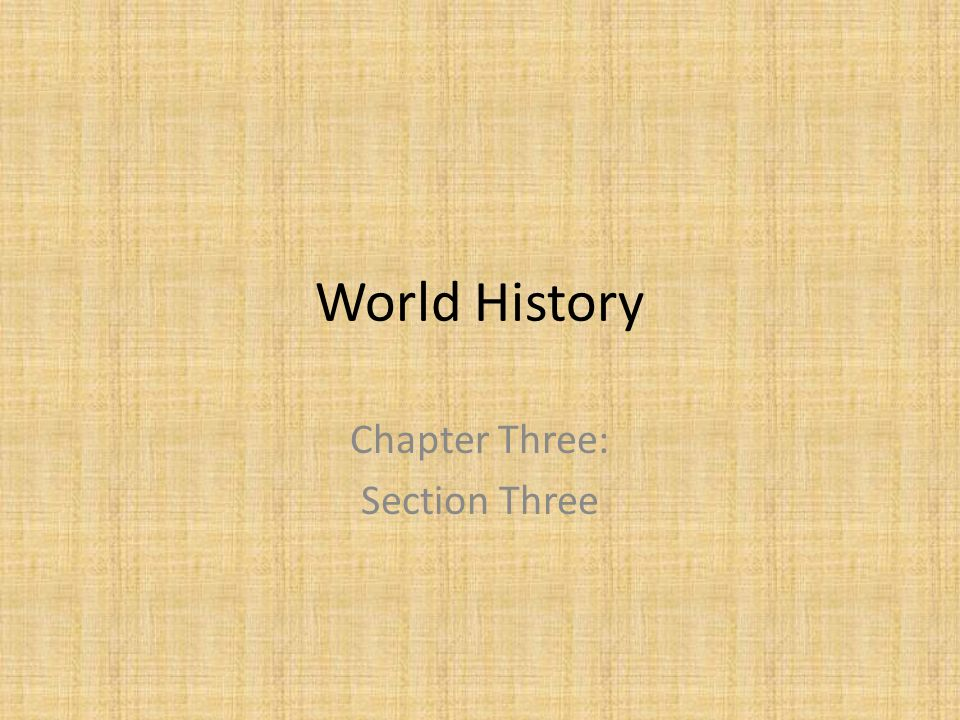 World History Chapter Three: Section Three