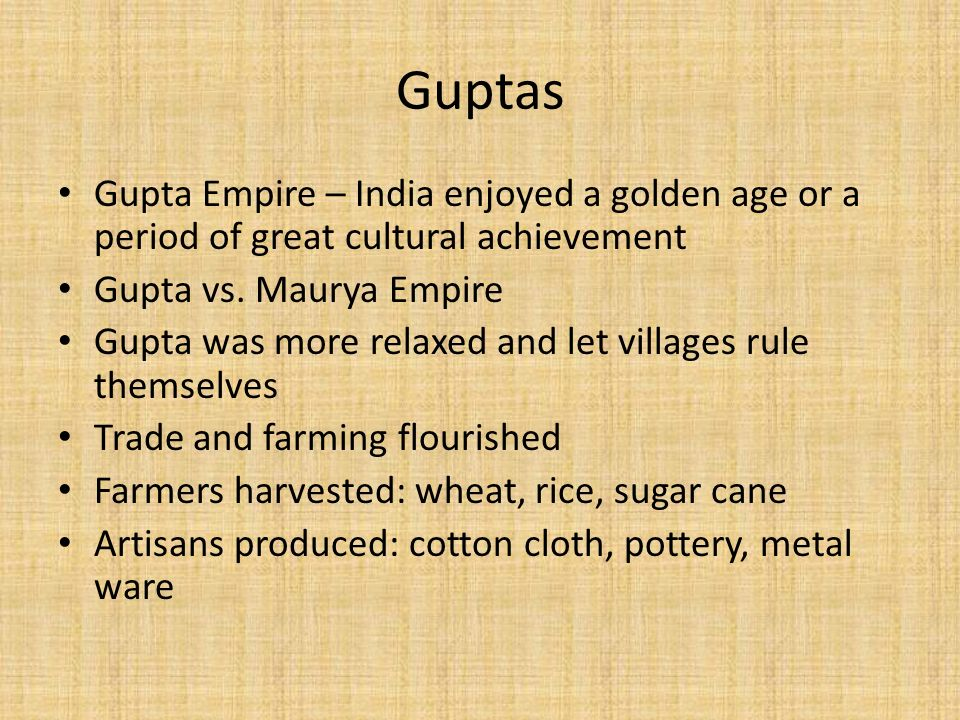 Guptas Gupta Empire – India enjoyed a golden age or a period of great cultural achievement Gupta vs.
