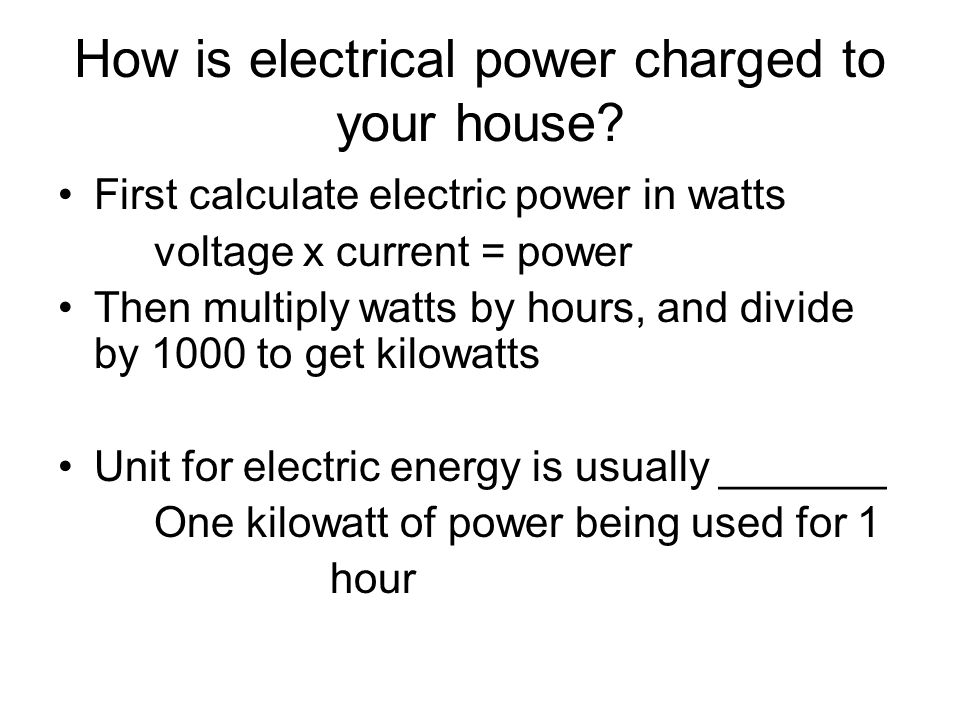 How is electrical power charged to your house.
