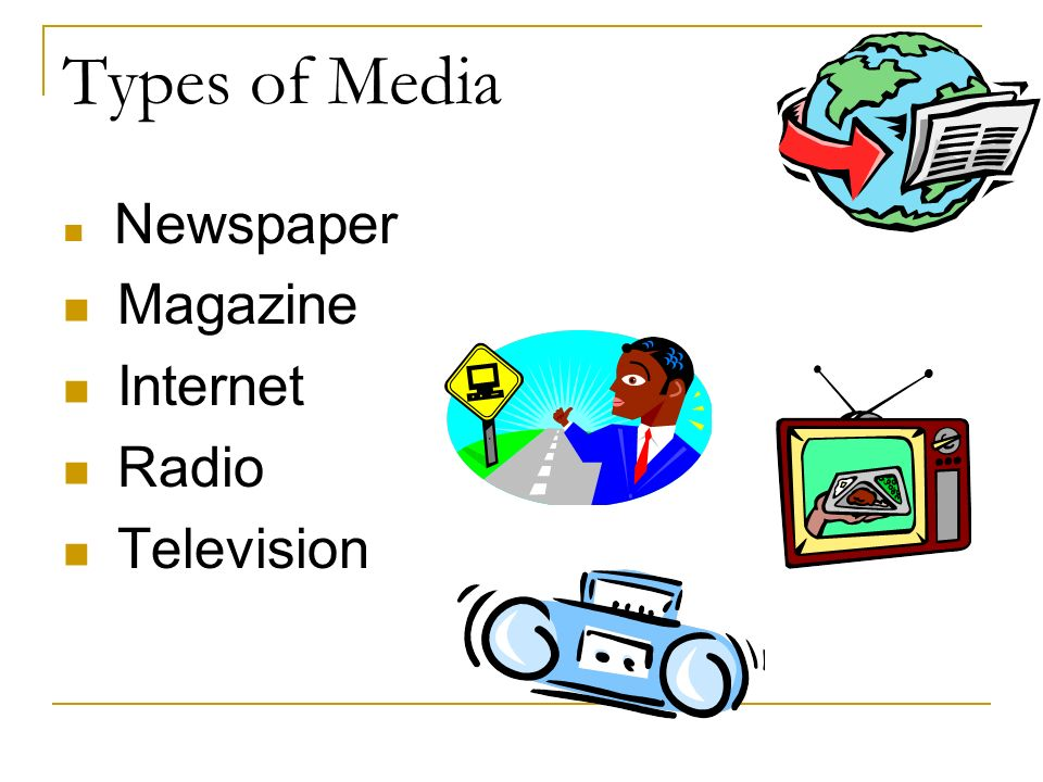 Types of Media Newspaper Magazine Internet Radio Television
