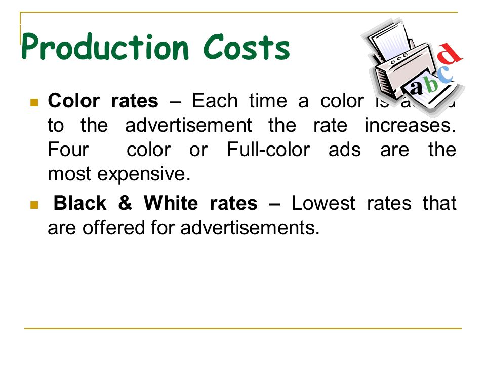 Production Costs Color rates – Each time a color is added to the advertisement the rate increases.
