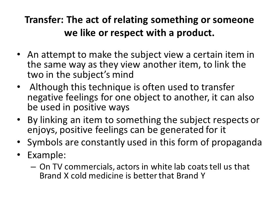 Transfer: The act of relating something or someone we like or respect with a product.