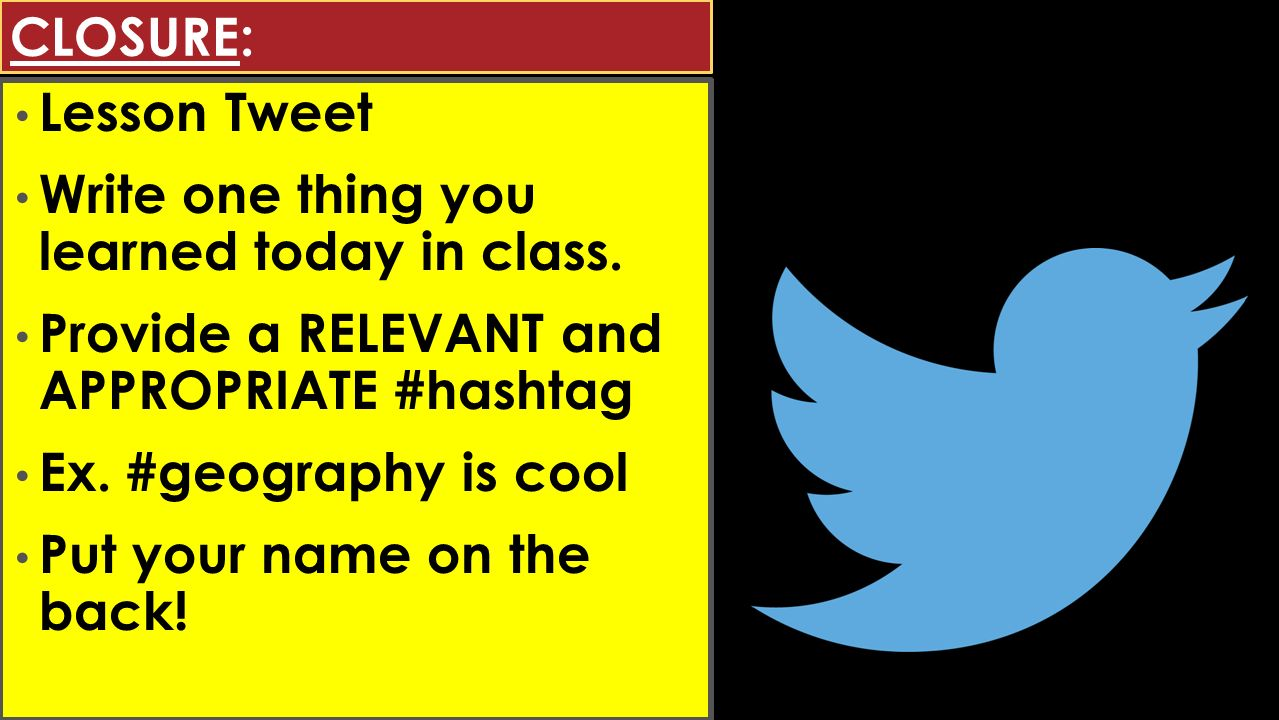 CLOSURE: Lesson Tweet Write one thing you learned today in class.