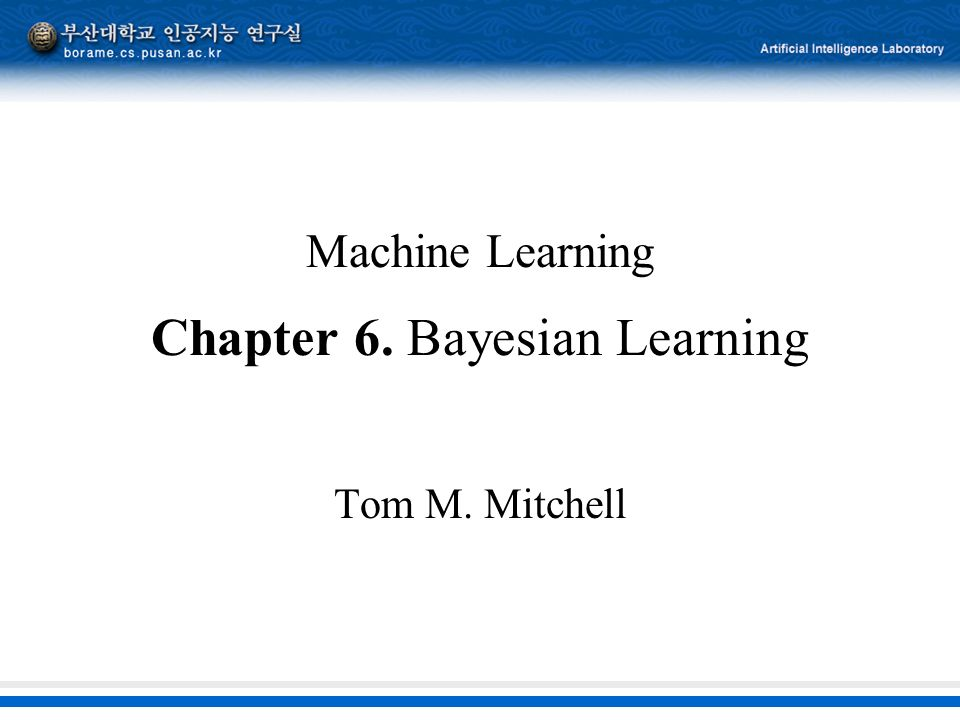Machine Learning Chapter 6 Bayesian Learning Tom M
