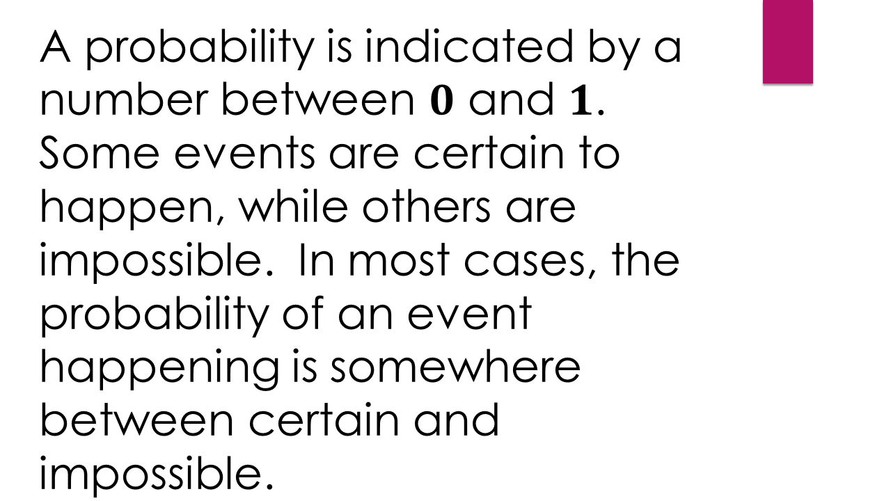 A probability is indicated by a number between and.