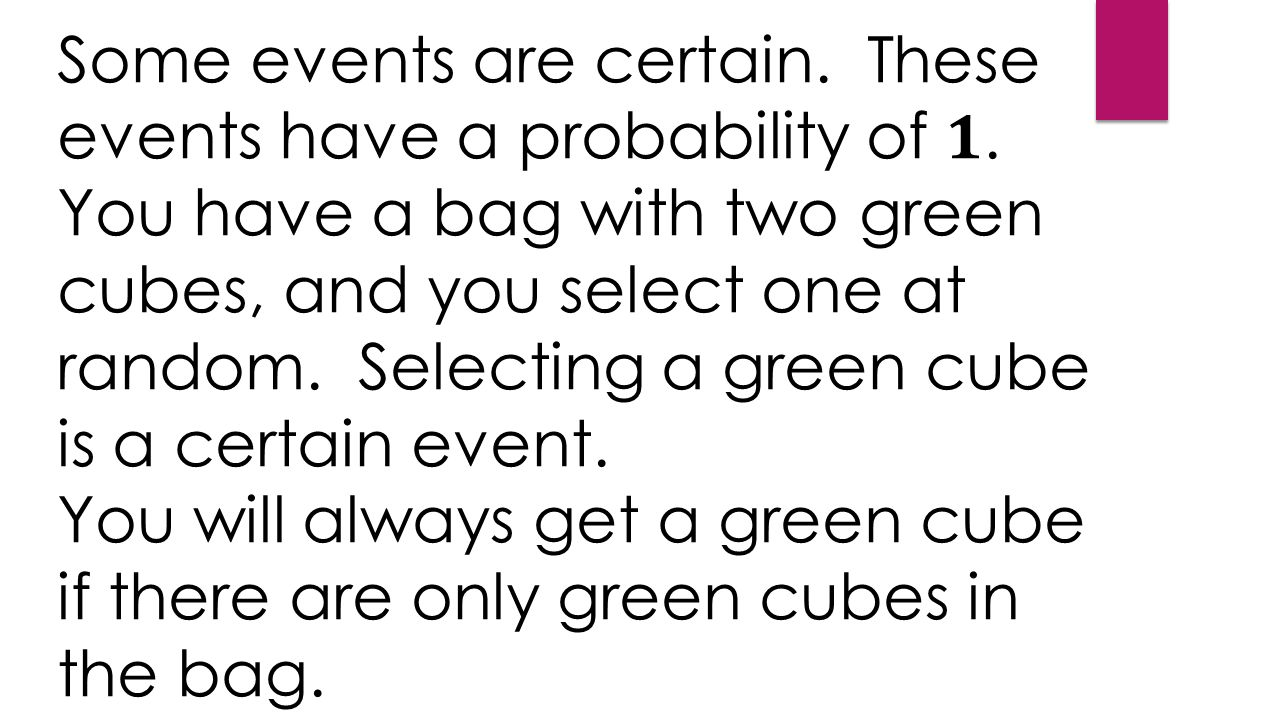 Some events are certain. These events have a probability of.