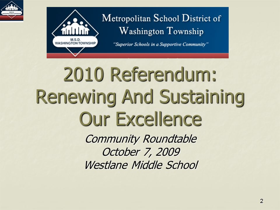 22 2010 Referendum: Renewing And Sustaining Our Excellence Community Roundtable October 7, 2009 Westlane Middle School