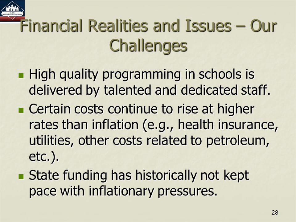 2828 Financial Realities and Issues – Our Challenges High quality programming in schools is delivered by talented and dedicated staff.