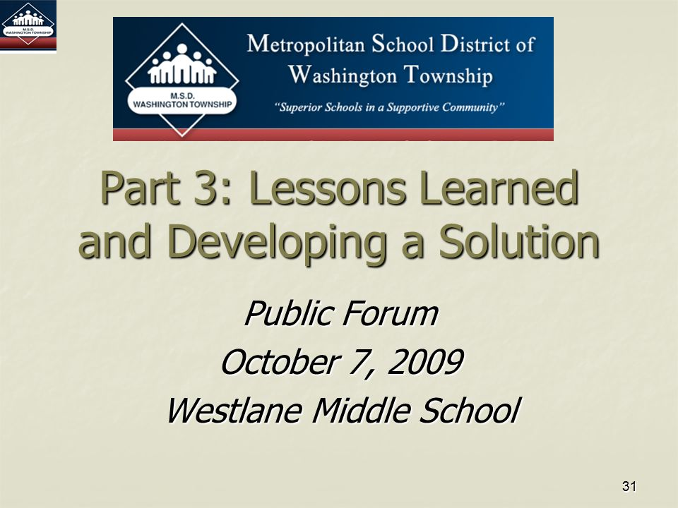 3131 Part 3: Lessons Learned and Developing a Solution Public Forum October 7, 2009 Westlane Middle School
