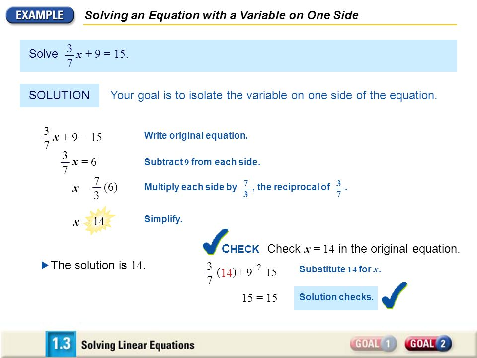 Your goal is to isolate the variable on one side of the equation.
