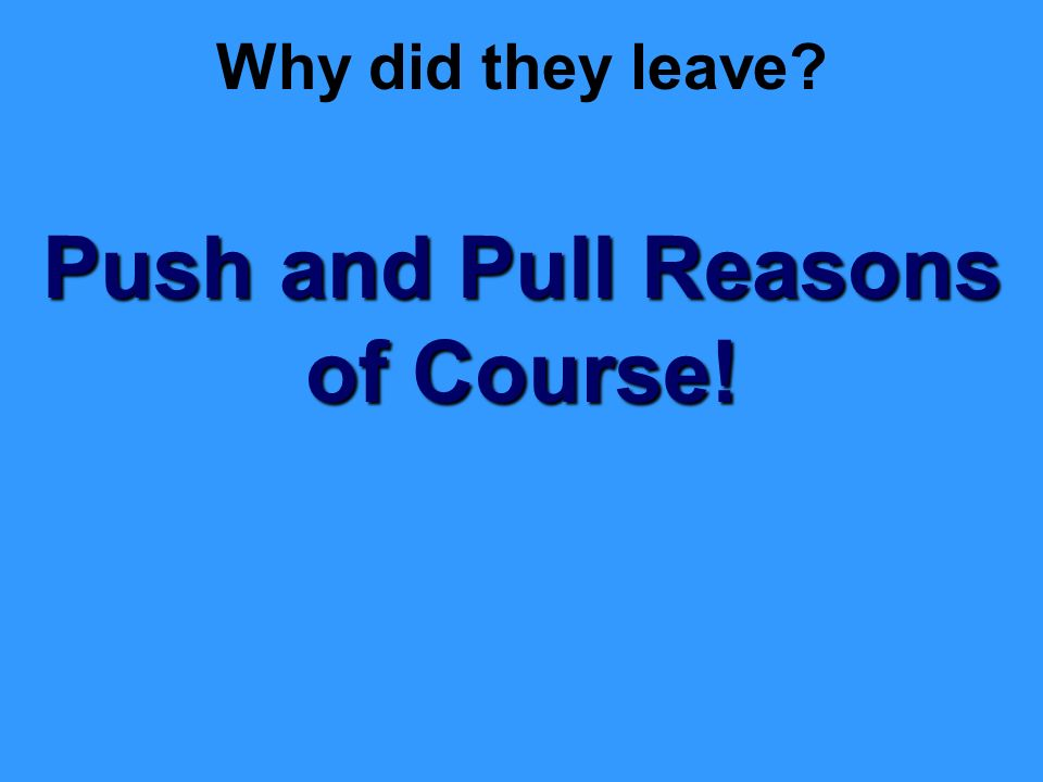 Why did they leave Push and Pull Reasons of Course!