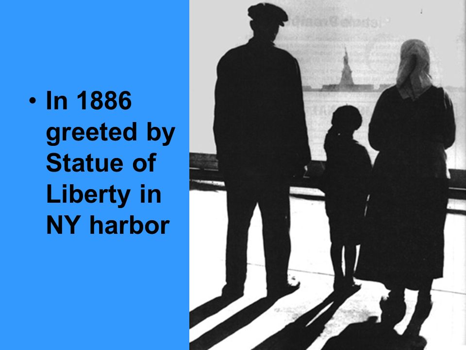 In 1886 greeted by Statue of Liberty in NY harbor