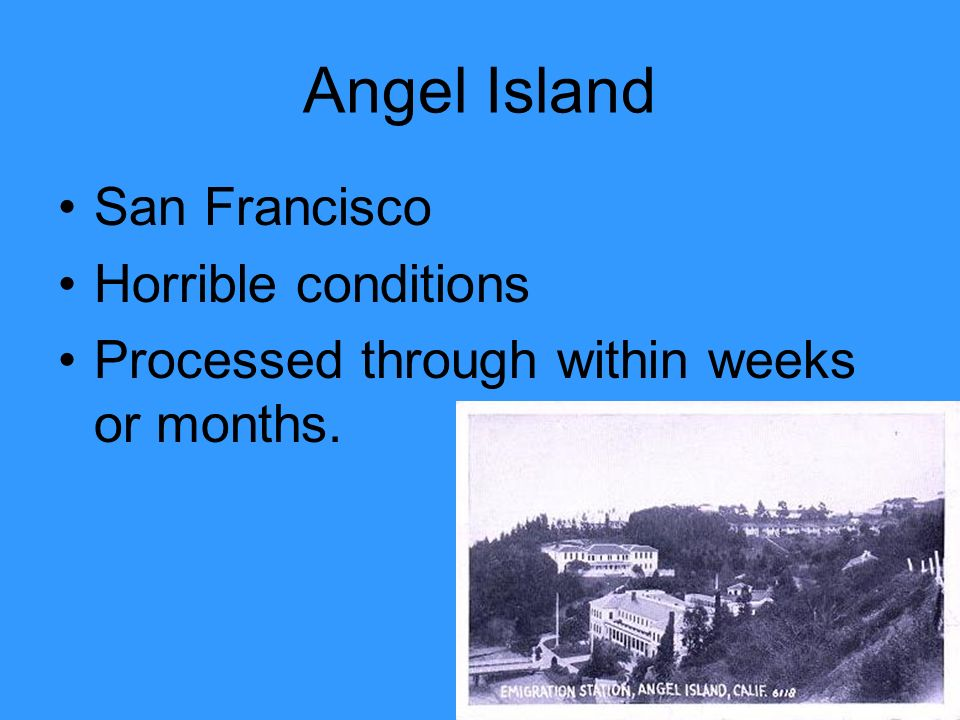 Angel Island San Francisco Horrible conditions Processed through within weeks or months.