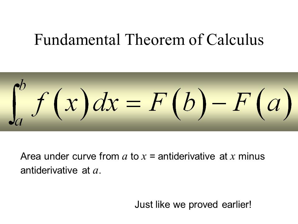 Fundamental Theorem of Calculus Just like we proved earlier.