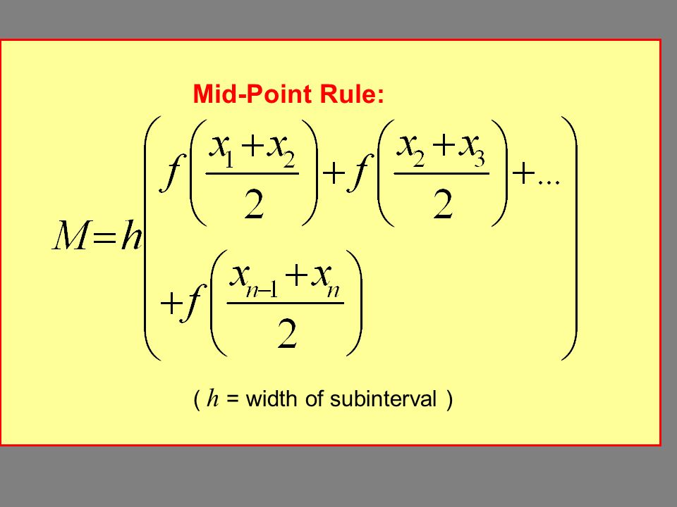 Mid-Point Rule: ( h = width of subinterval )