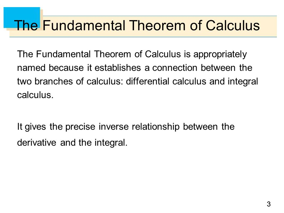 33 The Fundamental Theorem of Calculus is appropriately named because it establishes a connection between the two branches of calculus: differential calculus and integral calculus.