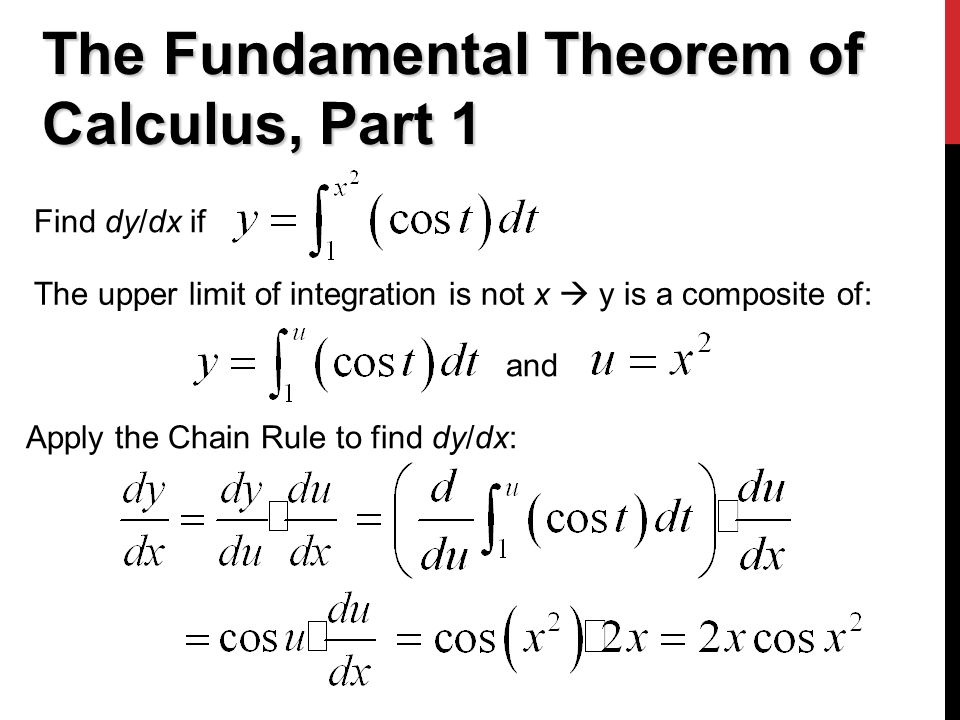 The Fundamental Theorem of Calculus, Part 1 Find dy/dx if The upper limit of integration is not x  y is a composite of: and Apply the Chain Rule to find dy/dx: