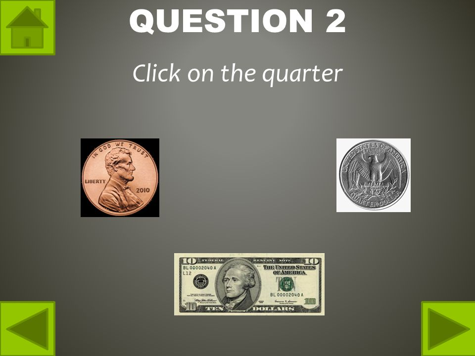 QUESTION 2 Click on the quarter