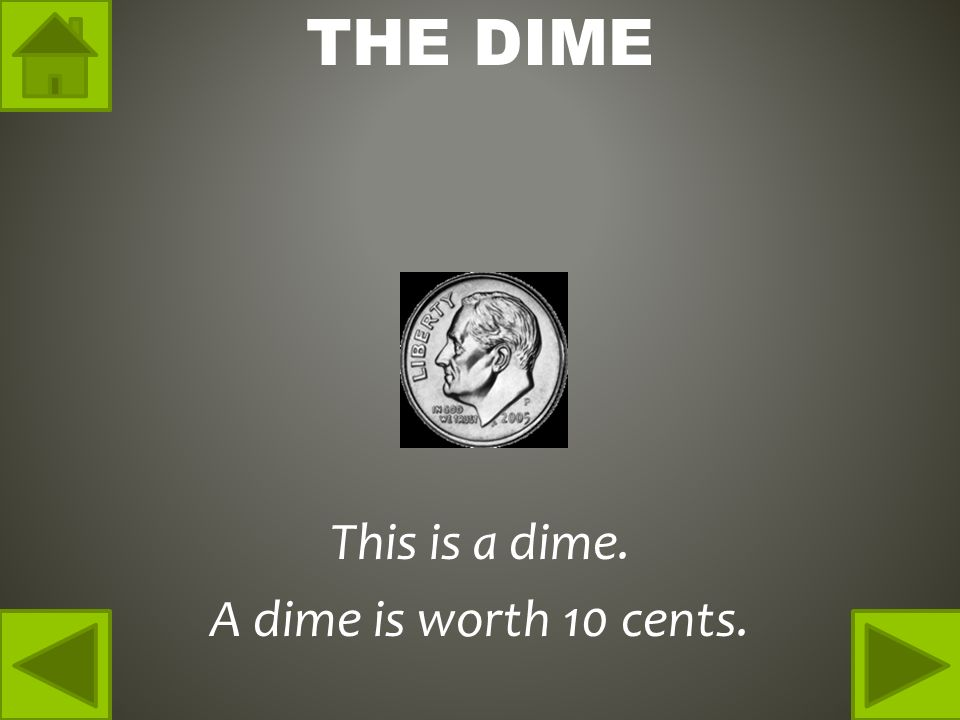 THE DIME This is a dime. A dime is worth 10 cents.