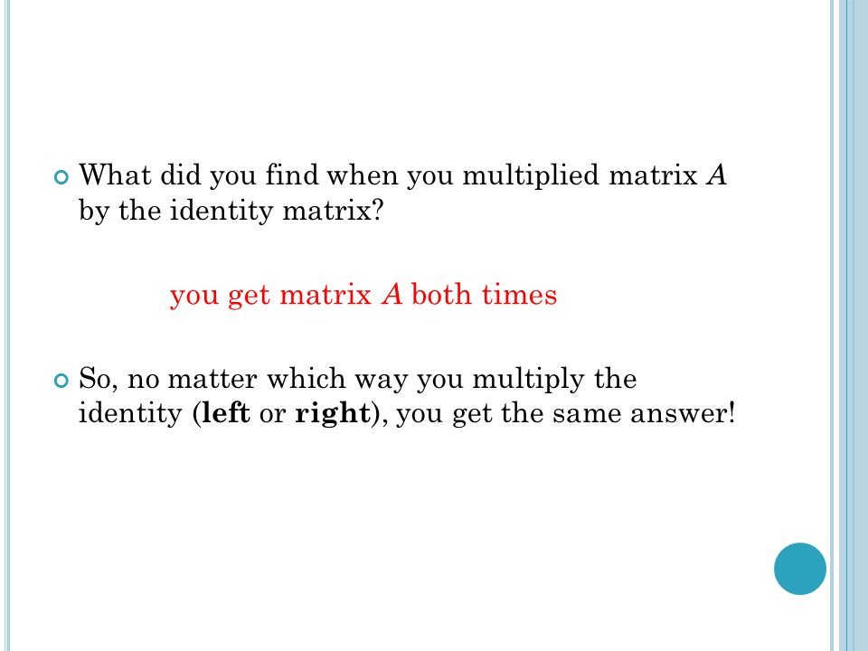 What did you find when you multiplied matrix A by the identity matrix.