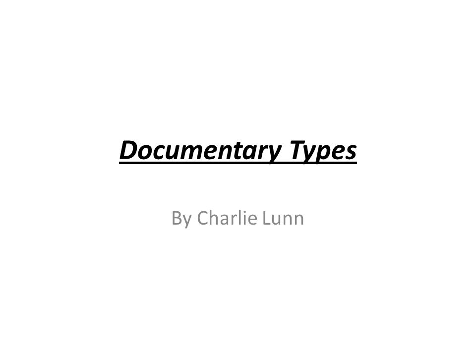 Documentary Types By Charlie Lunn