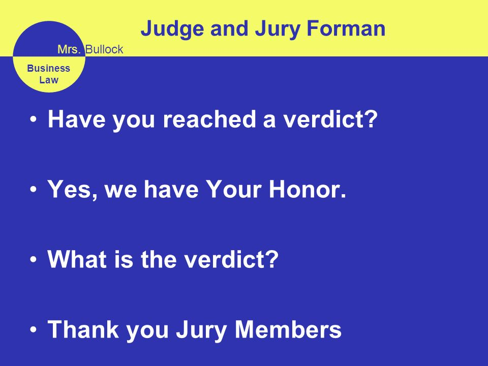 Mrs Bullock Business Law Judge And Jury Forman Have You Reached A Verdict