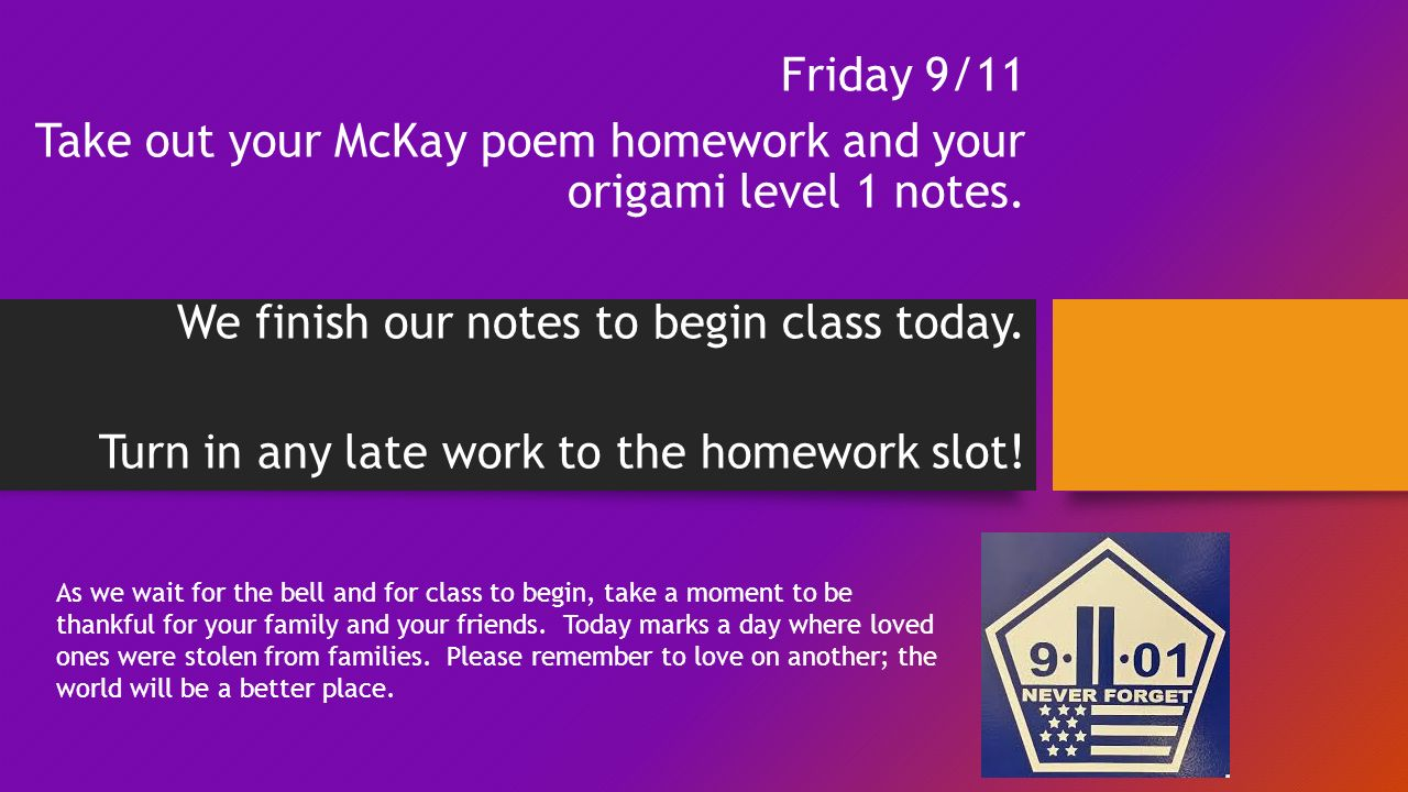 Friday 9/11 Take out your McKay poem homework and your origami level 1 notes.